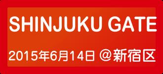 2015/6/14 SHINJUKU GATE